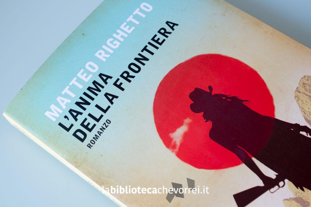 """La copertina del libro di Matteo Righetto """"L'anima della frontiera"""". Edizione Mondadori 2017."""