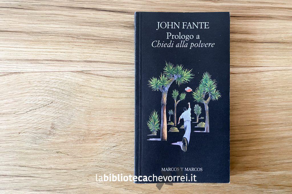 """Edizione italiana del """"Prologo a Chiedi alla polvere"""" di John Fante, marcos y marcos, novembre 2001."""