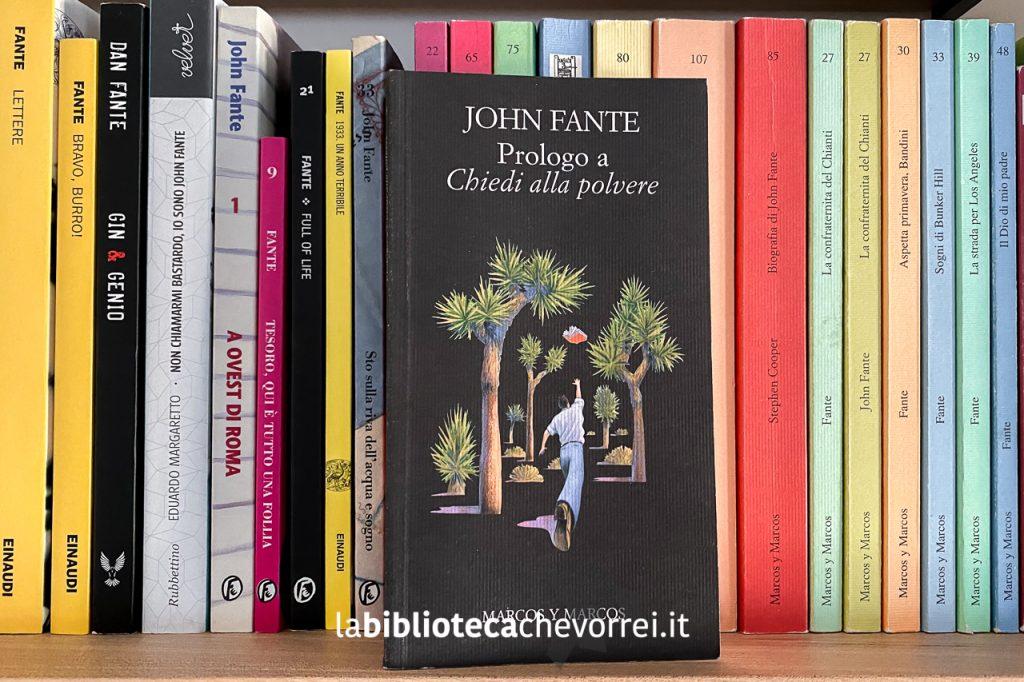 """""""Prologo a Chiedi alla polvere"""" di John Fante, marcos y marcos, novembre 2001. Sullo sfondo altri volumi di Fante usciti in Italia per Einaudi e Fazi."""